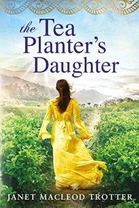 The Tea Planter's Daughter (The India Tea Book 1)