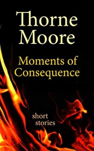 Moments of Consequence - short stories