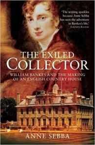 The Exiled Collector - William Bankes and the Making of an English Country House